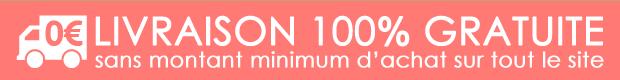 Livraison 100% gratuite sur tout le site